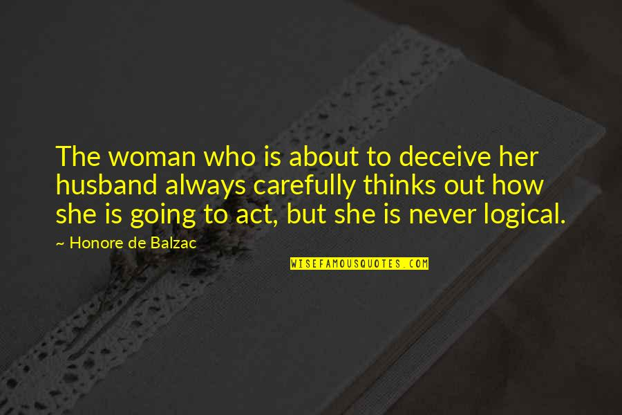 Thinking About Her Quotes By Honore De Balzac: The woman who is about to deceive her