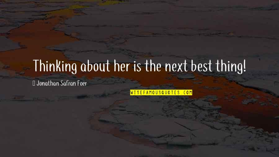 Thinking About Her Quotes By Jonathan Safran Foer: Thinking about her is the next best thing!