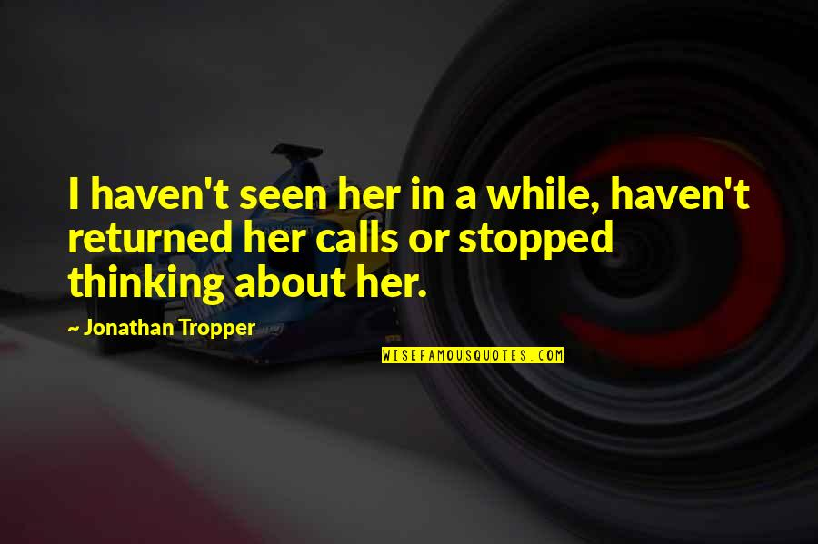 Thinking About Her Quotes By Jonathan Tropper: I haven't seen her in a while, haven't