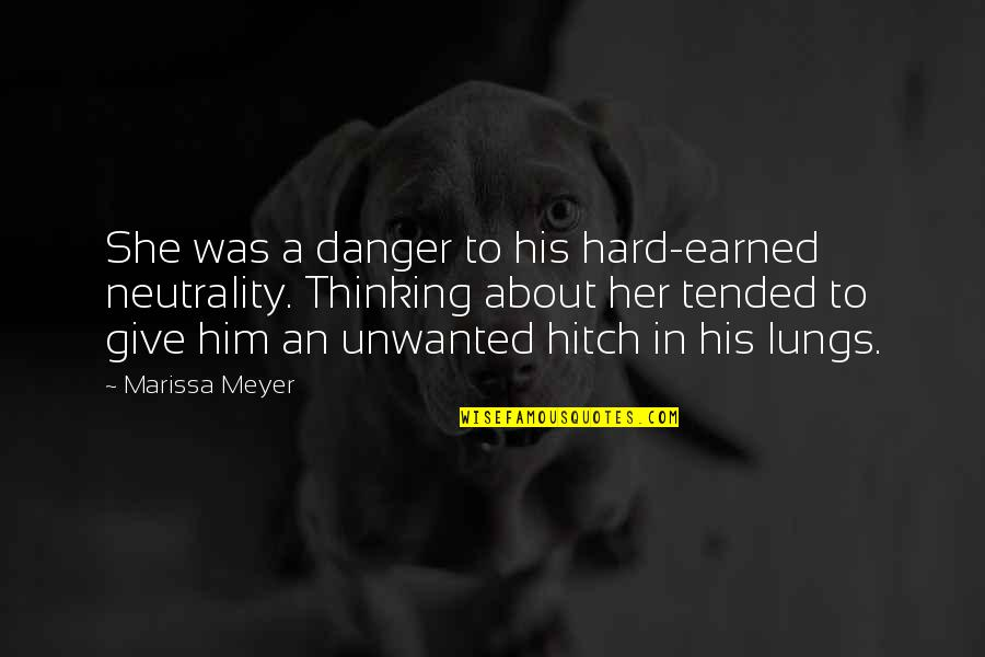 Thinking About Her Quotes By Marissa Meyer: She was a danger to his hard-earned neutrality.