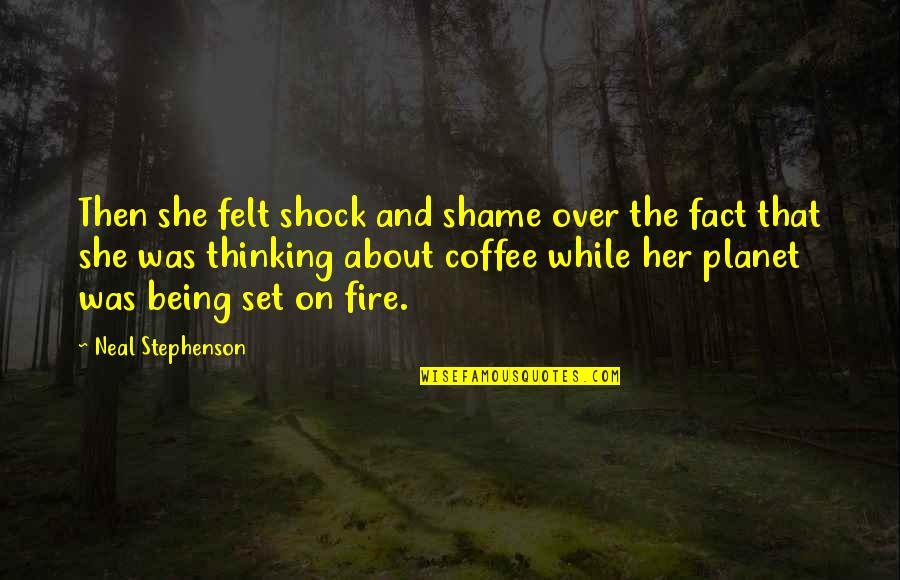 Thinking About Her Quotes By Neal Stephenson: Then she felt shock and shame over the
