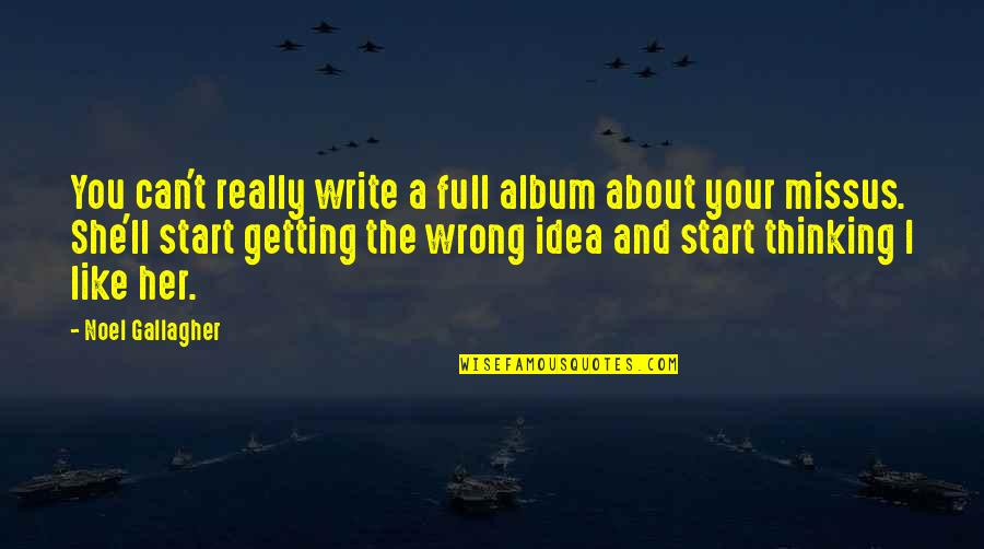 Thinking About Her Quotes By Noel Gallagher: You can't really write a full album about