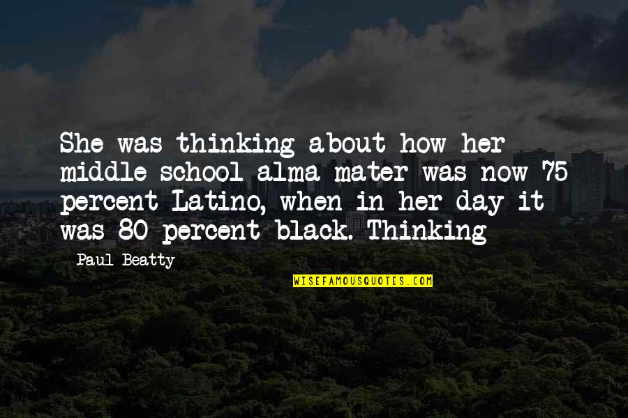 Thinking About Her Quotes By Paul Beatty: She was thinking about how her middle-school alma