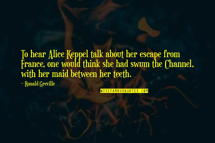 Thinking About Her Quotes By Ronald Greville: To hear Alice Keppel talk about her escape