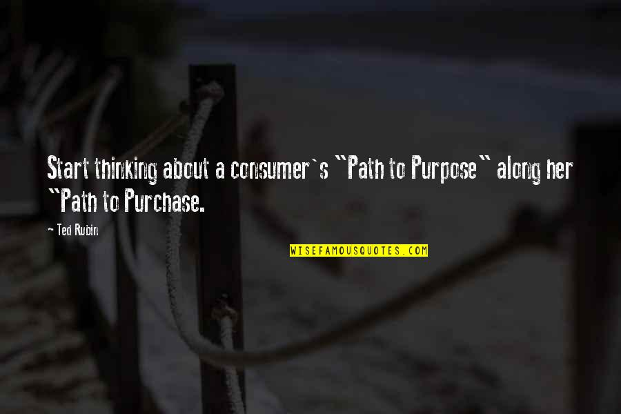 "Thinking About Her Quotes By Ted Rubin: Start thinking about a consumer's ""Path to Purpose"""