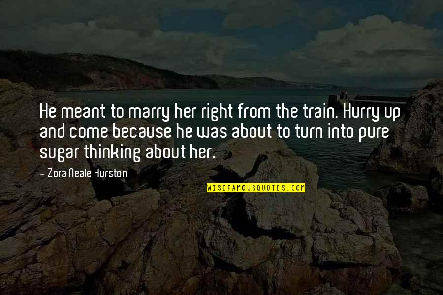 Thinking About Her Quotes By Zora Neale Hurston: He meant to marry her right from the