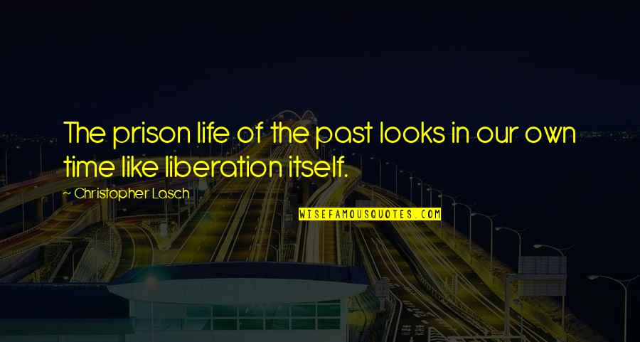 Thinking About You Alot Quotes By Christopher Lasch: The prison life of the past looks in