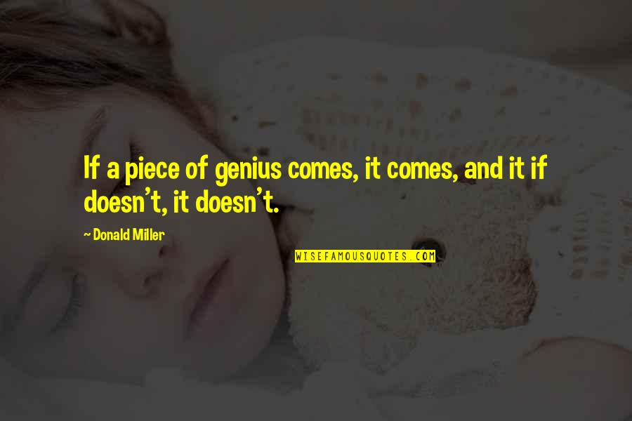Thinking About You Alot Quotes By Donald Miller: If a piece of genius comes, it comes,