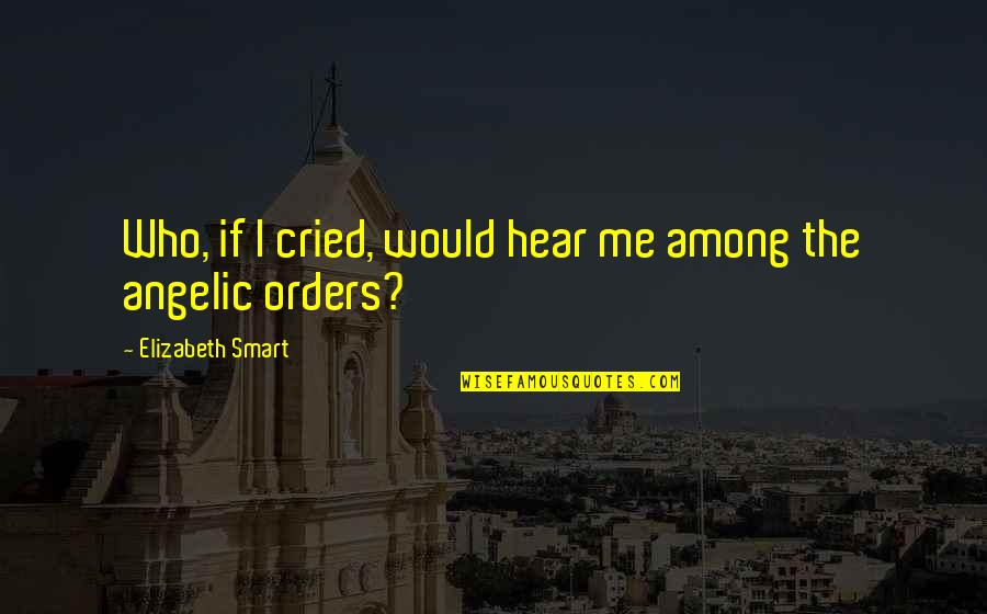 Thinking About You Alot Quotes By Elizabeth Smart: Who, if I cried, would hear me among