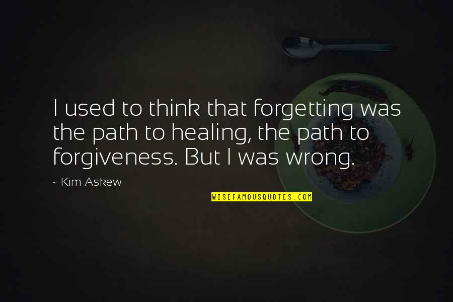 Thinking About You Alot Quotes By Kim Askew: I used to think that forgetting was the