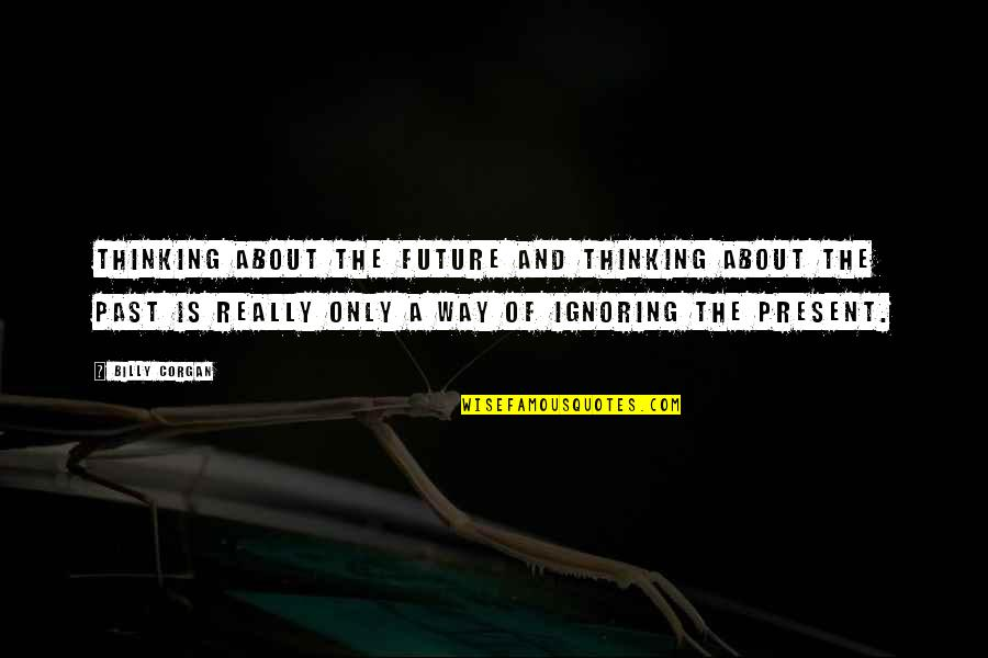 Thinking About Your Future Quotes By Billy Corgan: Thinking about the future and thinking about the