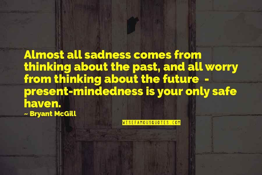 Thinking About Your Future Quotes By Bryant McGill: Almost all sadness comes from thinking about the