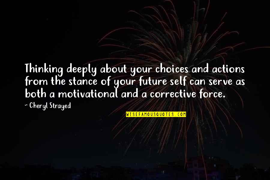Thinking About Your Future Quotes By Cheryl Strayed: Thinking deeply about your choices and actions from