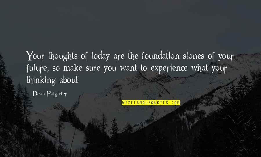 Thinking About Your Future Quotes By Deon Potgieter: Your thoughts of today are the foundation stones