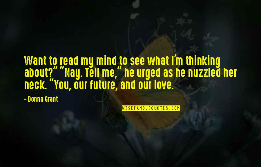 Thinking About Your Future Quotes By Donna Grant: Want to read my mind to see what