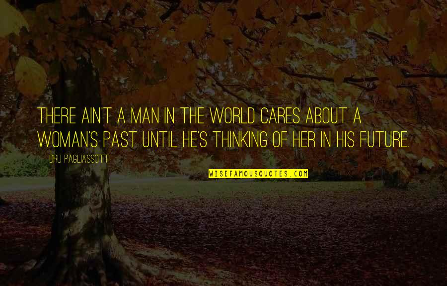 Thinking About Your Future Quotes By Dru Pagliassotti: There ain't a man in the world cares