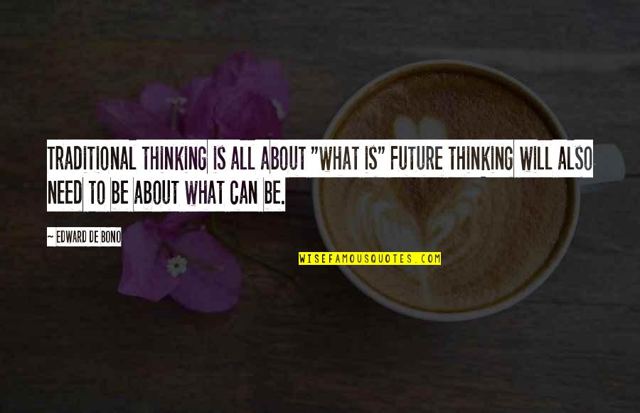"Thinking About Your Future Quotes By Edward De Bono: Traditional thinking is all about ""what is"" Future"