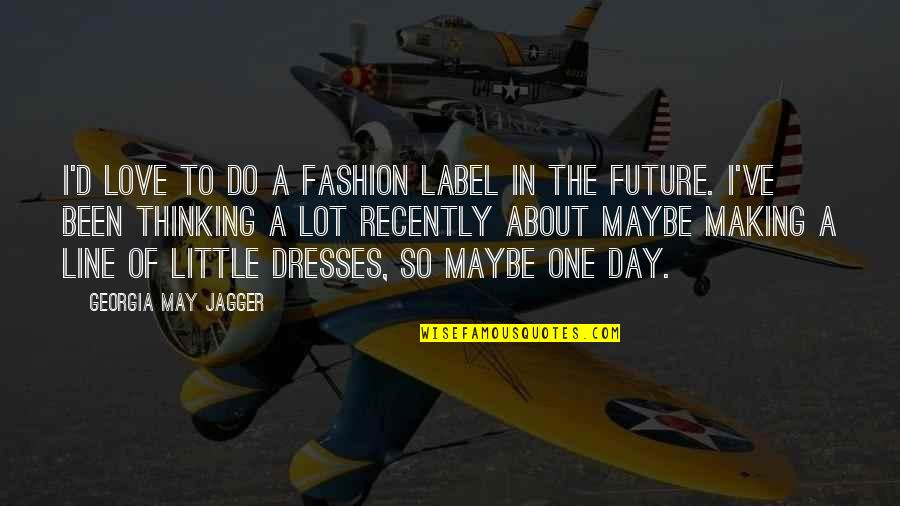 Thinking About Your Future Quotes By Georgia May Jagger: I'd love to do a fashion label in
