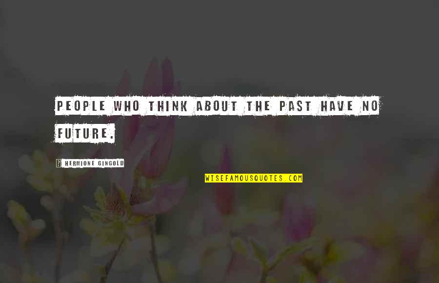 Thinking About Your Future Quotes By Hermione Gingold: People who think about the past have no