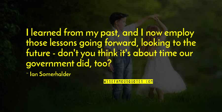 Thinking About Your Future Quotes By Ian Somerhalder: I learned from my past, and I now