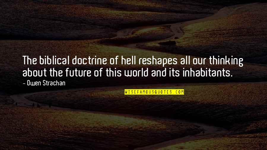 Thinking About Your Future Quotes By Owen Strachan: The biblical doctrine of hell reshapes all our