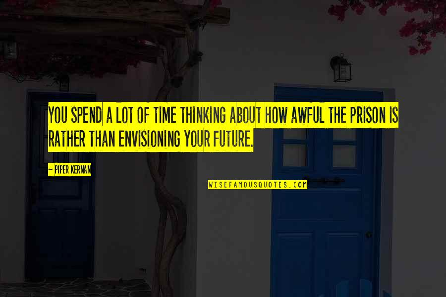 Thinking About Your Future Quotes By Piper Kernan: You spend a lot of time thinking about