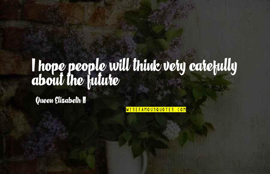 Thinking About Your Future Quotes By Queen Elizabeth II: I hope people will think very carefully about