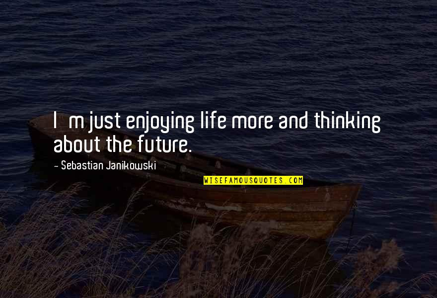 Thinking About Your Future Quotes By Sebastian Janikowski: I'm just enjoying life more and thinking about
