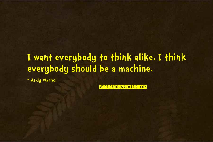 Thinking Alike Quotes By Andy Warhol: I want everybody to think alike. I think