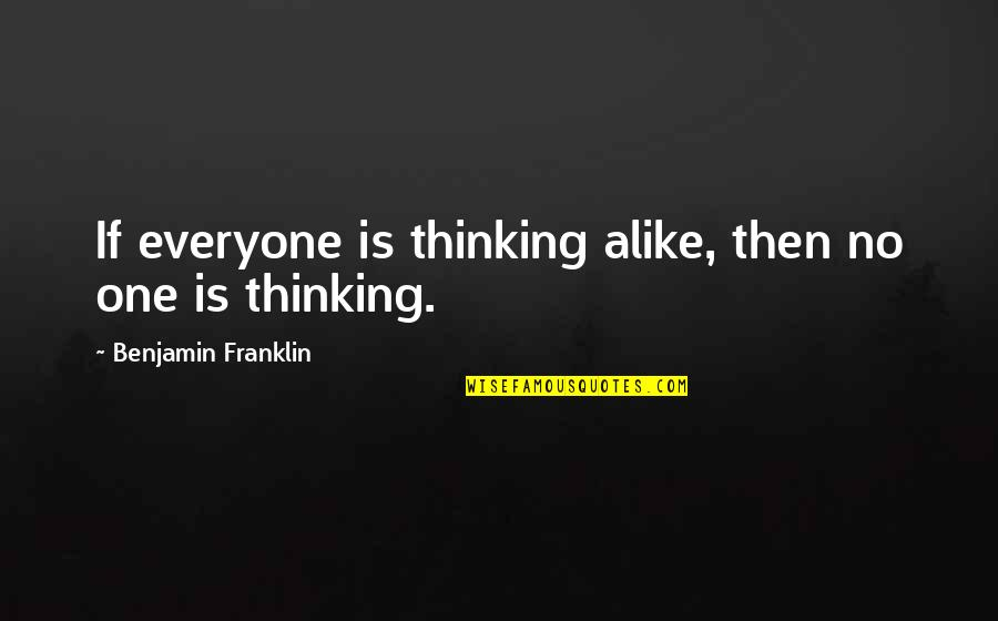 Thinking Alike Quotes By Benjamin Franklin: If everyone is thinking alike, then no one