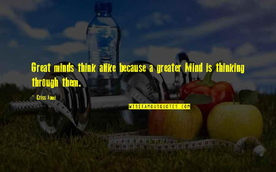 Thinking Alike Quotes By Criss Jami: Great minds think alike because a greater Mind