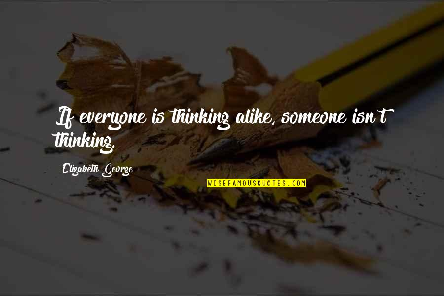 Thinking Alike Quotes By Elizabeth George: If everyone is thinking alike, someone isn't thinking.