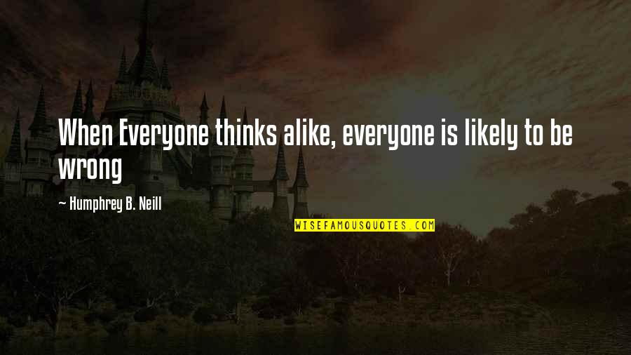 Thinking Alike Quotes By Humphrey B. Neill: When Everyone thinks alike, everyone is likely to