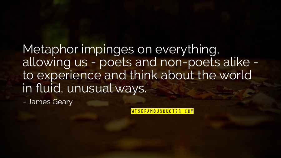 Thinking Alike Quotes By James Geary: Metaphor impinges on everything, allowing us - poets