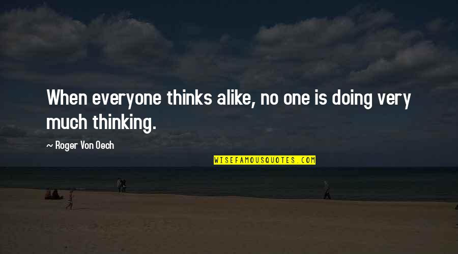 Thinking Alike Quotes By Roger Von Oech: When everyone thinks alike, no one is doing