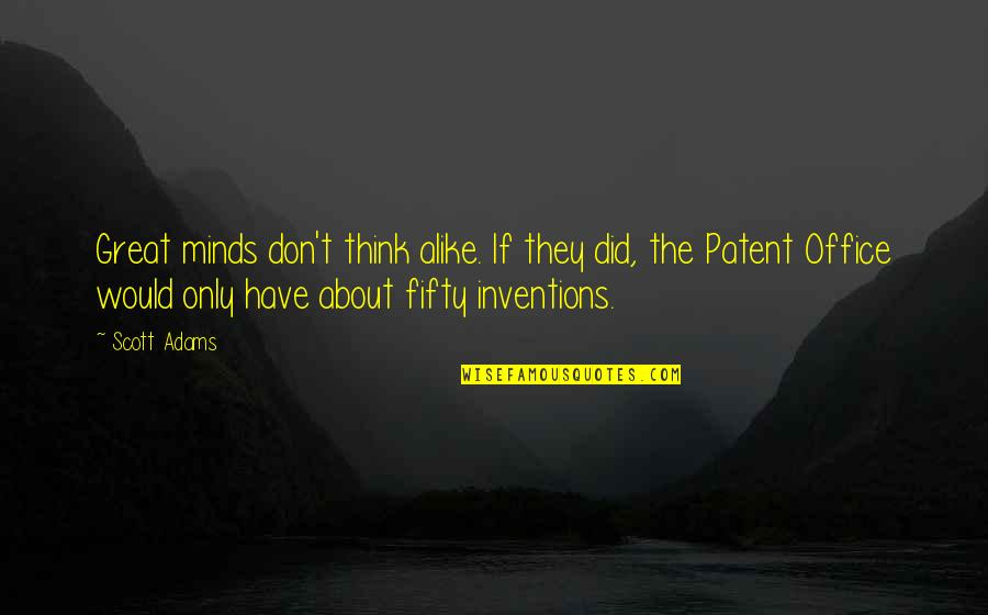 Thinking Alike Quotes By Scott Adams: Great minds don't think alike. If they did,