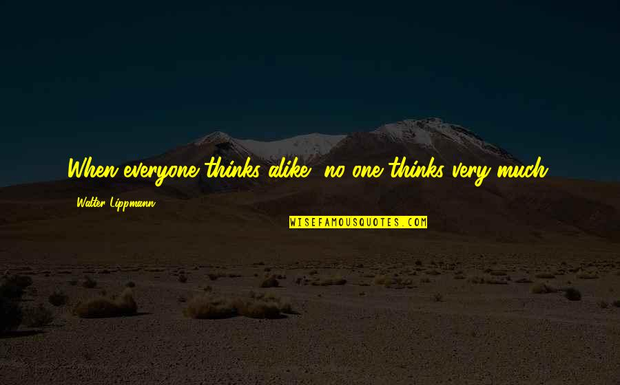 Thinking Alike Quotes By Walter Lippmann: When everyone thinks alike, no one thinks very