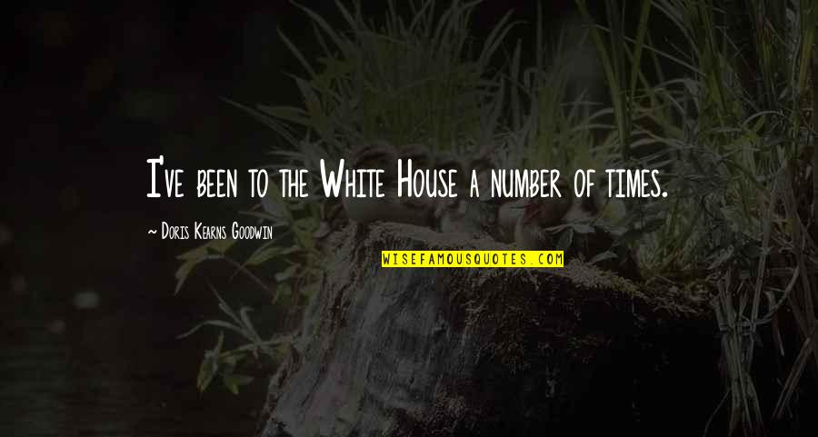 Thinking Bad To Others Quotes By Doris Kearns Goodwin: I've been to the White House a number