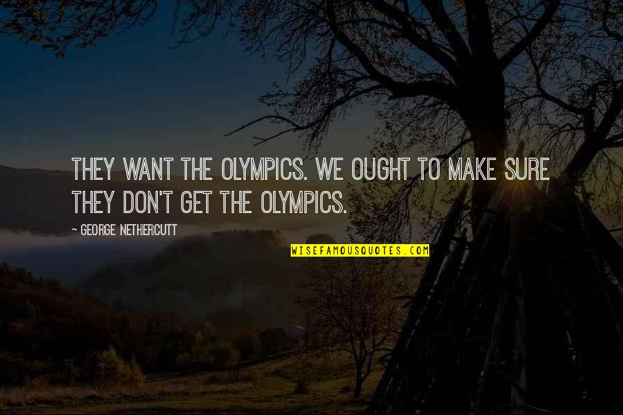 Thinking Bad To Others Quotes By George Nethercutt: They want the Olympics. We ought to make