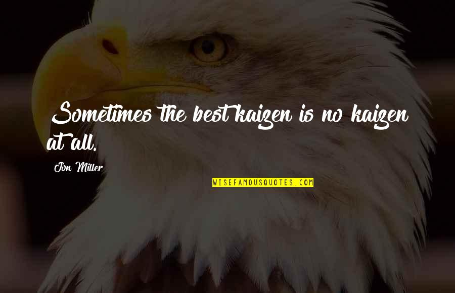 Thinking Bad To Others Quotes By Jon Miller: Sometimes the best kaizen is no kaizen at