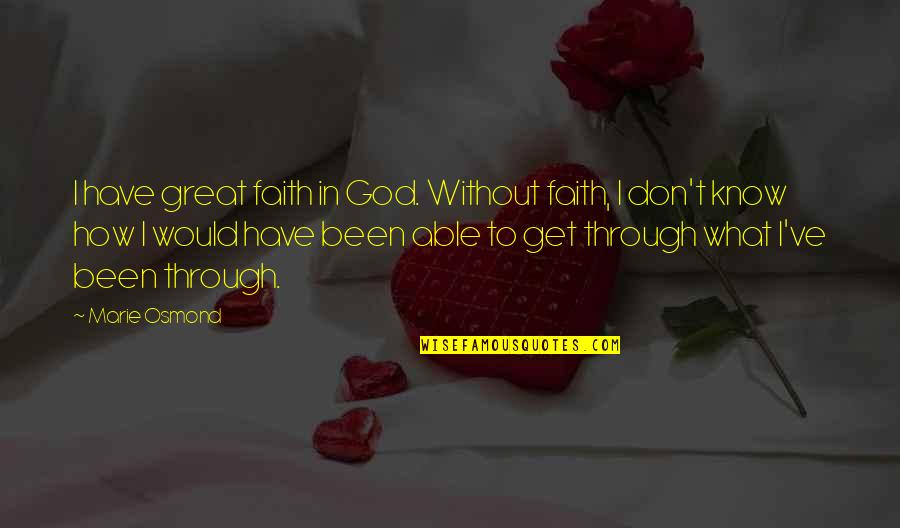 Thinking Bad To Others Quotes By Marie Osmond: I have great faith in God. Without faith,