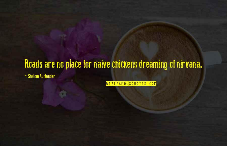 Thinking Bad To Others Quotes By Shalom Auslander: Roads are no place for naive chickens dreaming