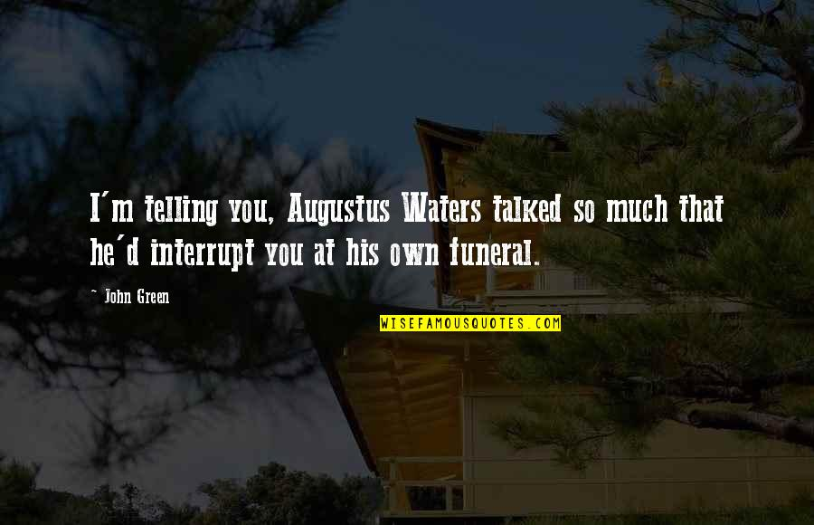 Thinking Before Sleeping Quotes By John Green: I'm telling you, Augustus Waters talked so much
