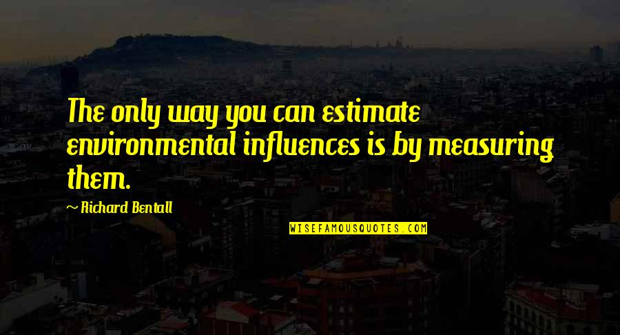 Thinking Before Sleeping Quotes By Richard Bentall: The only way you can estimate environmental influences