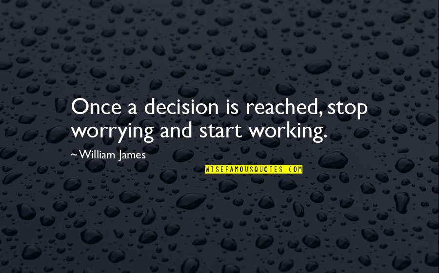 Thinking Before Sleeping Quotes By William James: Once a decision is reached, stop worrying and