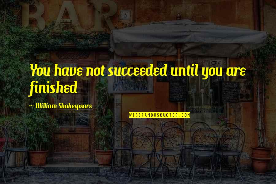 Thinking Before Sleeping Quotes By William Shakespeare: You have not succeeded until you are finished