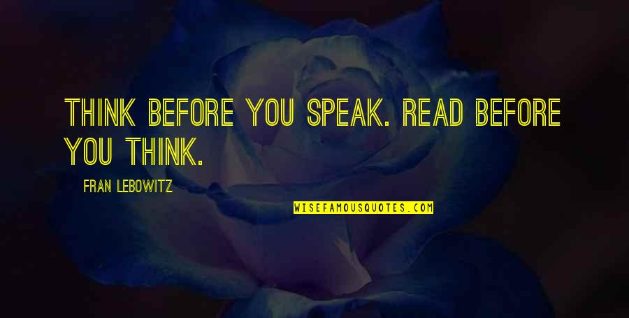 Thinking Before Speaking Quotes By Fran Lebowitz: Think before you speak. Read before you think.