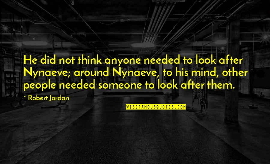 Thinking Differently Than Others Quotes By Robert Jordan: He did not think anyone needed to look