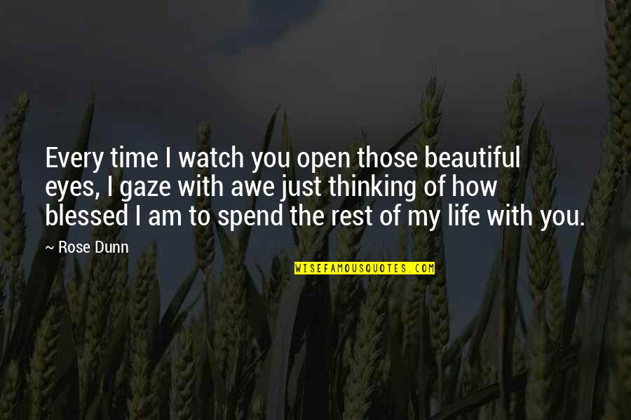 Thinking How Blessed I Am Quotes By Rose Dunn: Every time I watch you open those beautiful