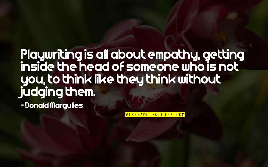 Thinking Of Someone Too Much Quotes By Donald Margulies: Playwriting is all about empathy, getting inside the